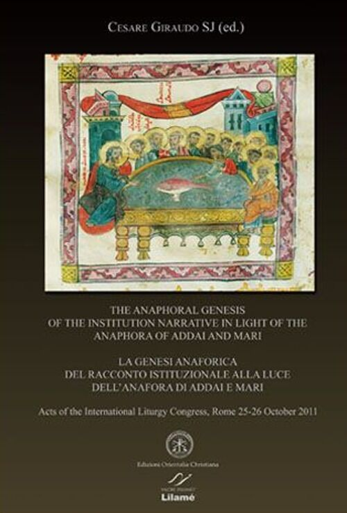 The anaphoral genesis of the institution narrative in light of the Anaphora of Addai and Mari. Acts... (Roma, 25-26 ottobre 2011). Ediz. italiana, inglese e francese