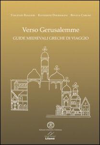 Verso Gerusalemme. Guide medievali greche di viaggio. Ediz. multilingue