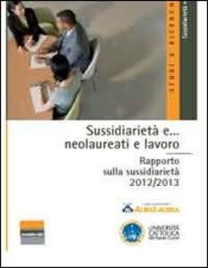 Sussidiarietà e... neolaureati e lavoro. Rapporto sulla sussidiarietà 2012/2013