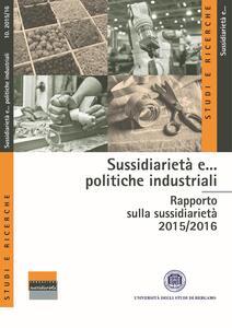 Sussidiarietà e... politiche industriali. Rapporto sulla sussidiarietà 2015-2016