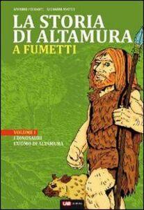 La storia di Altamura a fumetti. Vol. 1: Dai dinosauri alle masserie del '900.