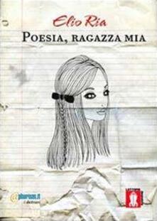 Poesia, ragazza mia - Elio Ria - copertina