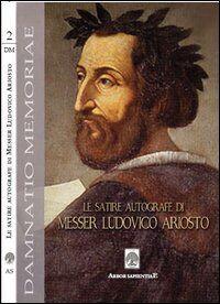 Le satire autografe di messer Ludovico Ariosto (rist. anast.). Con DVD