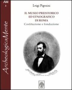 Il museo preistorico ed etnografico di Roma. Costituzione e fondazione