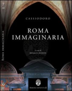 Cassiodoro, Roma immaginaria. Le Variae e l'Italia di Teoderico tra rimpianto e speranza
