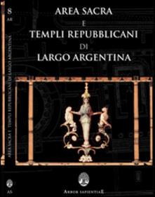 Area sacra e templi repubblicani di Largo Argentina. Con cartina - Giuseppe Lugli - copertina