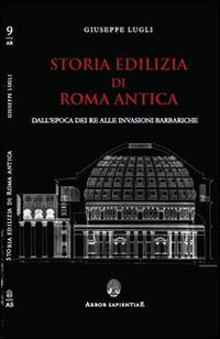 Storia edilizia di Roma antica. Dall'epoca dei re alle invasioni barbariche