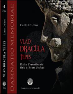 Vlad Dracula Tepes. Dalla Transilvania fino a Bram Stoker