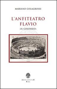 L' anfiteatro Flavio (Il Colosseo)
