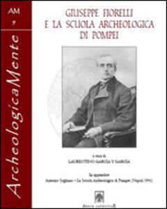 Giuseppe Fiorelli e la scuola archeologica di Pompei