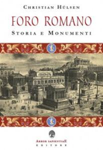 Il Foro Romano. Storia e monumenti