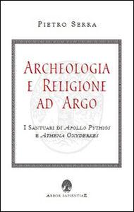 Archeologia e religione ad Argo. I santuari di Apollo Pythios a Ethena Oxyderkes