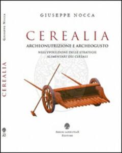 Cerealia. Archeonutrizione e archeogusto nell'evoluzione delle strategie alimentari dei cereali