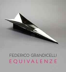 Federico Grandicelli. Equivalenze. Catalogo della mostra (Roma, 5 marzo-14 aprile 2016)