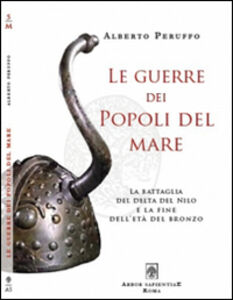 Le guerre dei popoli del mare. La battaglia del delta del Nilo e la fine dell'età del Bronzo
