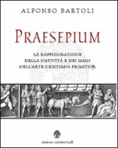 Praesepium. La raffigurazione della Natività e dei Magi nell'arte cristiana primitiva