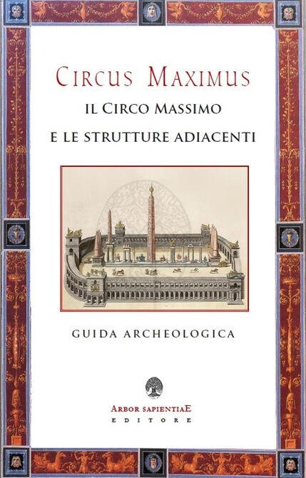 Il Circo Massimo e le strutture adiacenti. Guida archeologica