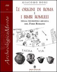 Le origini di Roma e i bimbi romulei della necropoli arcaica nel foro romano