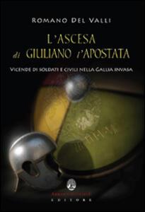 L' ascesa di Giuliano l'Apostata. Vicende di soldati e civili nella Gallia invasa