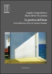 Libro La pretesa del bene. Teoria dell'azione ed etica in Tommaso d'Aquino Angelo Campodonico Maria Silvia Vaccarezza