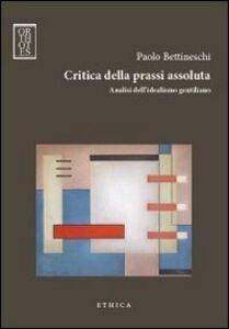 Critica della prassi assoluta. Analisi dell'idealismo gentiliano