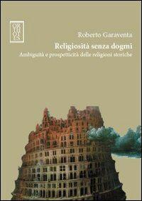Religiosità senza dogmi. Ambiguità e prospetticità delle religioni storiche