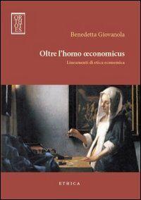 Oltre l'homo oeconomicus. Lineamenti di etica economica
