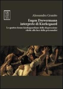 Eugen Drewermann interprete di Kierkegaard. Le quattro forme kierkegaardiane della disperazione rilette alla luce della psicoanalisi