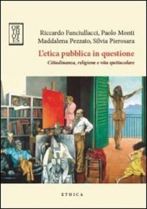 L' etica pubblica in questione. Cittadinanza, religione e vita spettacolare