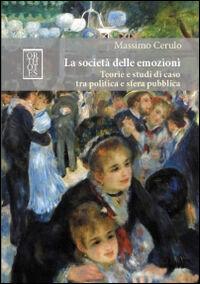 La società delle emozioni. Teorie e studi di caso tra politica e sfera pubblica
