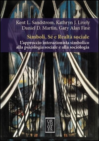 Simboli, sé e realtà sociale. L'approccio interazionista simbolico alla psicologia sociale e alla sociologia