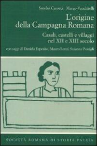 L' origine della campagna romana. Casali, castelli e villaggi nel Xii e XIII secolo