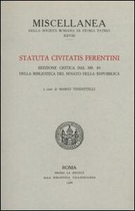 Statuta civitatis Ferentini. Ediz. critica dal ms. 89 della Biblioteca del Senato della Repubblica. Testo latino a fronte