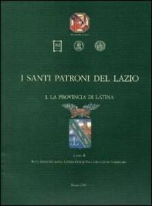I santi patroni del Lazio. Vol. 1: La provincia di Latina.