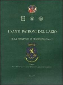 I santi patroni del Lazio. Vol. 2: La provincia di Frosinone.