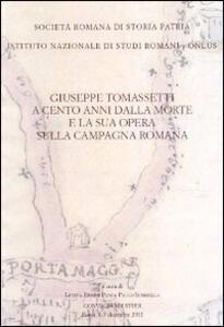 Giuseppe Tomassetti a cento anni dalla morte e la sua opera sulla campagna romana. Atti del Convegno di studio (Roma, 6-7 dicembre 2011)