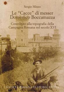 Secchiarapita.it Le «cacce» di messer Domenico Boccamazza. Contributo alla topografia della Campagna romana nel secolo XVI. Con CD-ROM Image