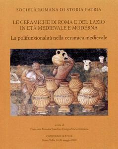Le ceramiche di Roma e del Lazio in età medievale e moderna. Atti del 7° Convegno di studi. La polifunzionalità nella ceramica medievale