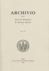 Archivio della Società romana di storia patria. Vol. 137