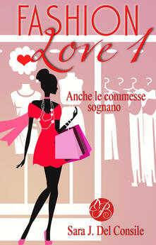 Anche le commesse sognano. Fashion love. Vol. 1