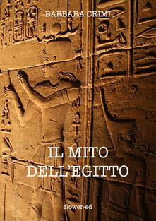 Il mito dell'Egitto - Barbara Crimi - ebook