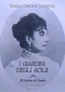I giardini degli Acilii - Michela Alessandroni,Tommaso Alessandroni,Ersilia Caetani Lovatelli - ebook