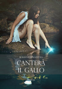 Canterà il gallo - Rosanna Spinazzola - ebook