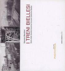 Libro I treni biellesi. Storia della società anonima ferrovie elettriche biellesi Giacomo Marchiori