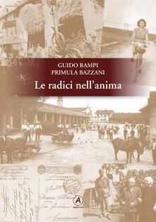 Le radici nell'anima - Guido Rampi,Primula Bazzani - copertina