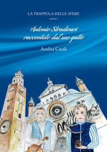 La trappola delle sfere. Antonio Stradivari raccontato dal suo gatto. Vol. 1