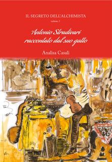 Festivalpatudocanario.es Il segreto dell'alchimista. Antonio Stradivari raccontato dal suo gatto. Vol. 3 Image