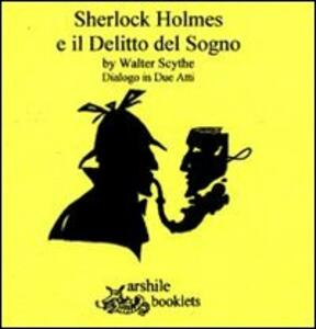 Sherlock Holmes e il delitto del sogno. Dialogo in due atti