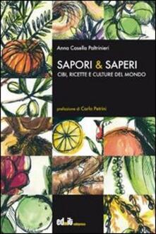 Sapori & saperi. Cibi, ricette e culture del mondo - Anna Casella Paltrinieri - copertina