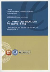 La strategia dell'innovazione per vincere la crisi. «L'imprenditore innovatore» da Schumpeter ai giorni nostri